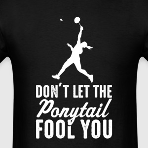 Badminton  Don't Let The   il Fool You Womens T-Sh - Men's T-Shirt
