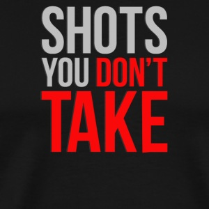 Shots you dont take - Men's Premium T-Shirt