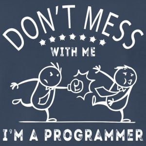 Don't mess with me. I'm a Programmer - Men's Premium T-Shirt