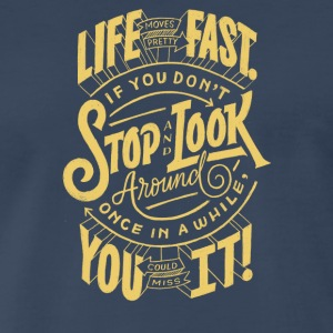 Life fast if you dont stop and look around - Men's Premium T-Shirt