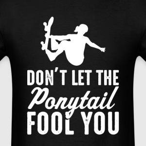 Skateboarder  Don't Let The  il Fool You Women T-S - Men's T-Shirt