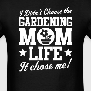 Gardening I Didn't Choose Mom LIFE T-Shirt  - Men's T-Shirt