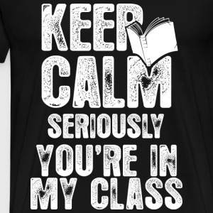 Teacher - Keep calm you're in my class awesome tee - Men's Premium T-Shirt