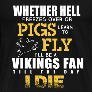 Vikings - I'll be vikings fan till the day I die - Men's Premium T-Shirt