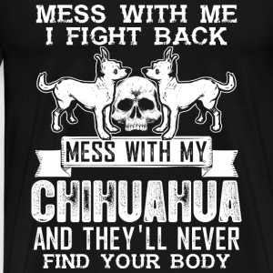 Chihuahua - Mess with me I fight back - Men's Premium T-Shirt