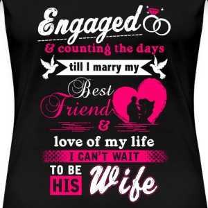 Engaged - Counting the days till I marry my best - Women's Premium T-Shirt