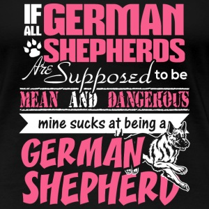 German shepherd - Mine sucks at being a shepherd - Women's Premium T-Shirt