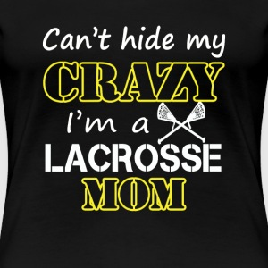 Lacrosse - Can't hide my crazy I'm a lacrosse mom - Women's Premium T-Shirt
