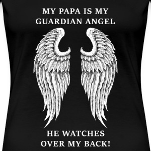 Papa - My papa is my guardian angel - Women's Premium T-Shirt