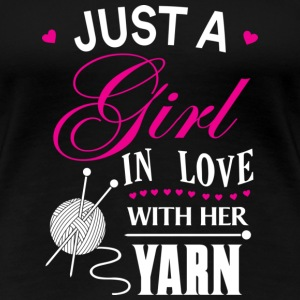 Yarn - Just a girl in love with her yarn - Women's Premium T-Shirt