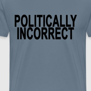 politically_incorrect_ - Men's Premium T-Shirt