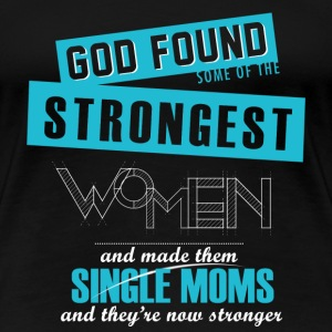 Single moms - Strongest women are made single moms - Women's Premium T-Shirt