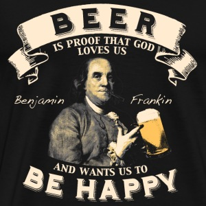 Beer - Beer is proof that god loves us - Men's Premium T-Shirt