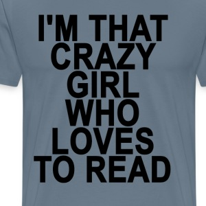 im_that_crazy_girl_who_loves_to_read_ - Men's Premium T-Shirt