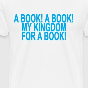 a_book_a_book_my_kingdom_for_a_book_ - Men's Premium T-Shirt