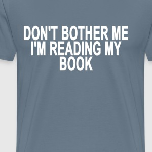 dont_bother_me_im_reading_my_book_ - Men's Premium T-Shirt