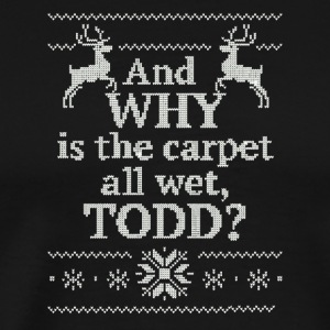 Funny Why is the Carpet All Wet Todd Couples Shirt - Men's Premium T-Shirt