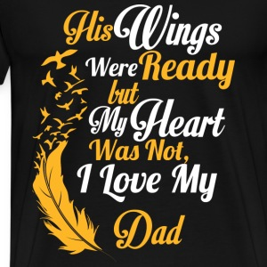 Dad - His wings were ready but my heart was not - Men's Premium T-Shirt