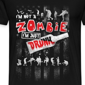 Drunk - I'm not a zombie I'm just drunk - Men's Premium T-Shirt