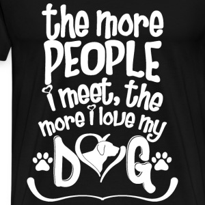 Dog - The more people I meet the more I love dog - Men's Premium T-Shirt