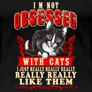 Cats - I'm not obsessed with cats - Women's Premium T-Shirt