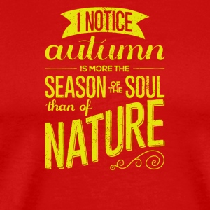 I notice autumn is more the season of the soul - Men's Premium T-Shirt