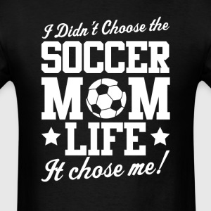 Soccer I Didn't Choose Mom LIFE T-Shirt  - Men's T-Shirt