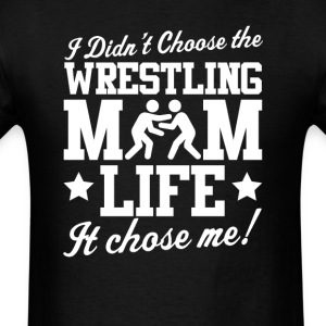 I Didn't Choose Wrestling Mom LIFE T-Shirt  - Men's T-Shirt