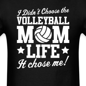 Volleyball I Didn't Choose Mom LIFE T-Shirt T-Shirts - Men's T-Shirt