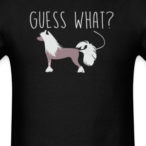 Chinese Crested Dog  Guess What - Dog Butt T-Shirt - Men's T-Shirt