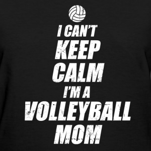 I CAN'T KEEP CALM I'M A VOLLEYBALL MOM,MOM,VOLLEYB - Women's T-Shirt