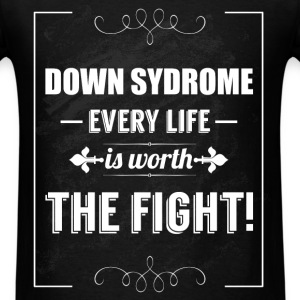 Down syndrome every life is worth the fight! - Men's T-Shirt
