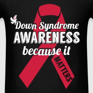 Down syndrome awareness because it matters - Men's T-Shirt