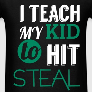 I teach my kid to hit steal - Men's T-Shirt