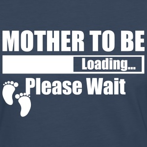 Mother To Be Loading Please Wait Long Sleeve Shirts - Women's Premium Long Sleeve T-Shirt