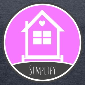 Tiny House - Simplify Your LIfe T-Shirts - Women's Roll Cuff T-Shirt
