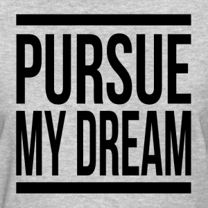 PURSUE MY DREAM QUOTE HOPE MOTIVATION INSPIRATION T-Shirts - Women's T-Shirt