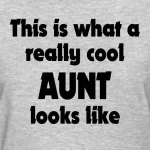 THIS IS WHAT A REALLY COOL AUNT LOOKS LIKE T-Shirts - Women's T-Shirt