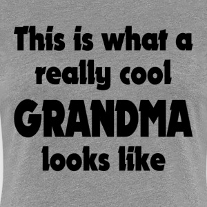 THIS IS WHAT A REALLY COOL GRANDMA LOOKS LIKE T-Shirts - Women's Premium T-Shirt
