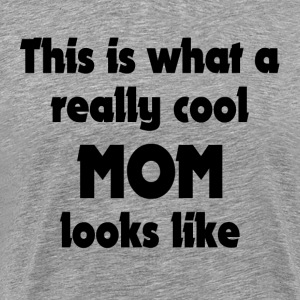 THIS IS WHAT A REALLY COOL MOM LOOKS LIKE T-Shirts - Men's Premium T-Shirt