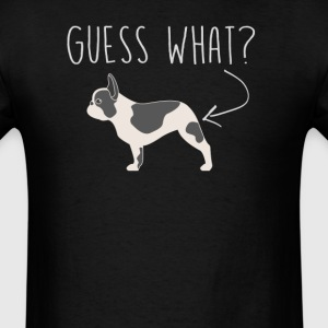 French Bulldog Guess What - Dog Butt T-Shirt  - Men's T-Shirt