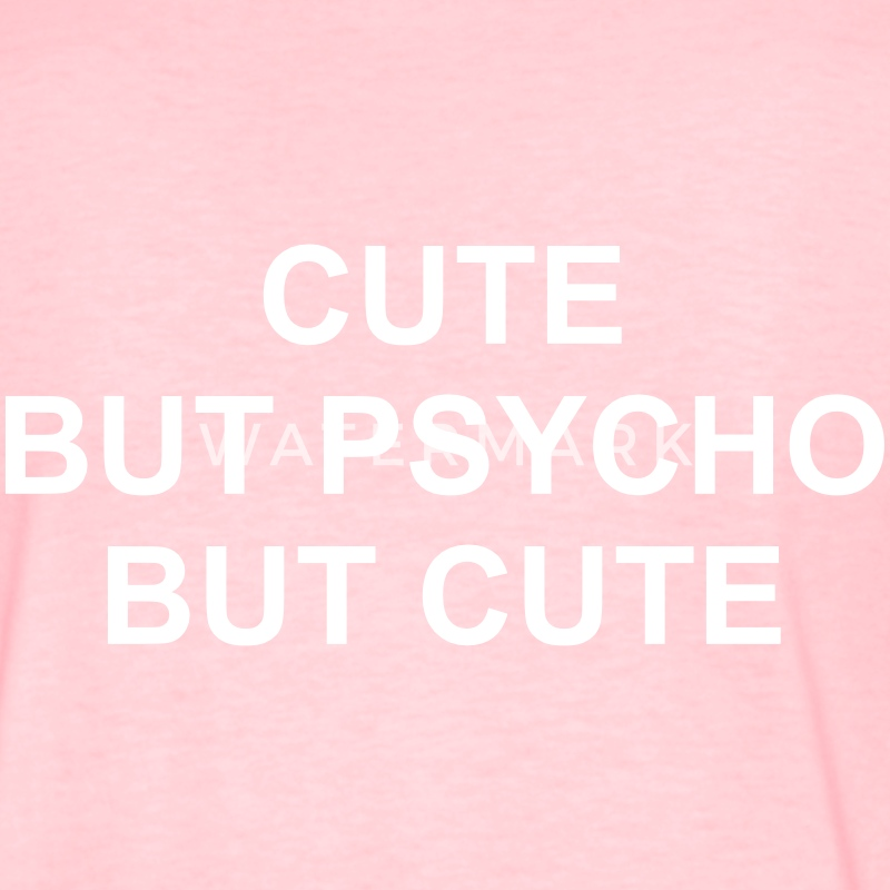 Cute but psycho but cute T-Shirts - Women's T-Shirt