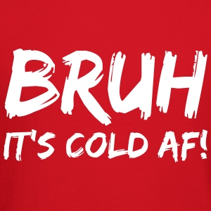 Bruh it's cold af Long Sleeve Shirts - Crewneck Sweatshirt