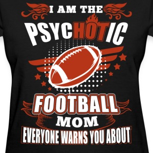 Football - I'm the psychotic football mom - Women's T-Shirt