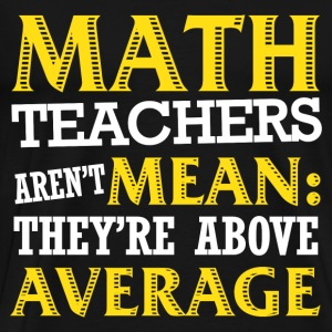 Math teacher - Aren't mean they're above average - Men's Premium T-Shirt