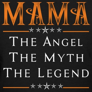 Mama - The angel the myth the legend - Women's T-Shirt