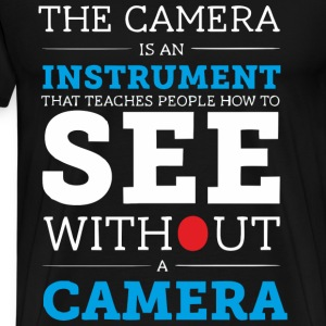 Camera - An instrument teaches people how to see - Men's Premium T-Shirt