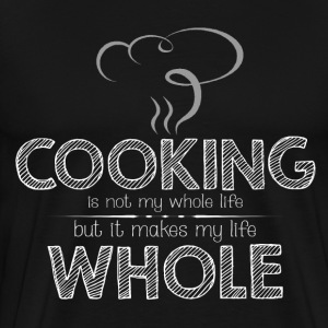 Cooking - Not my whole life but makes life whole - Men's Premium T-Shirt