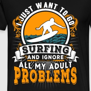 Go surfing - Ignore all my adult problems - Men's Premium T-Shirt