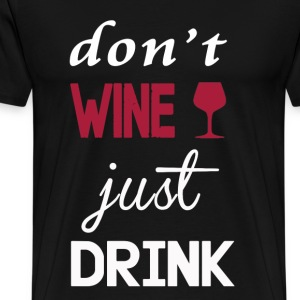 Don't wine, just drink T-shirt - Men's Premium T-Shirt